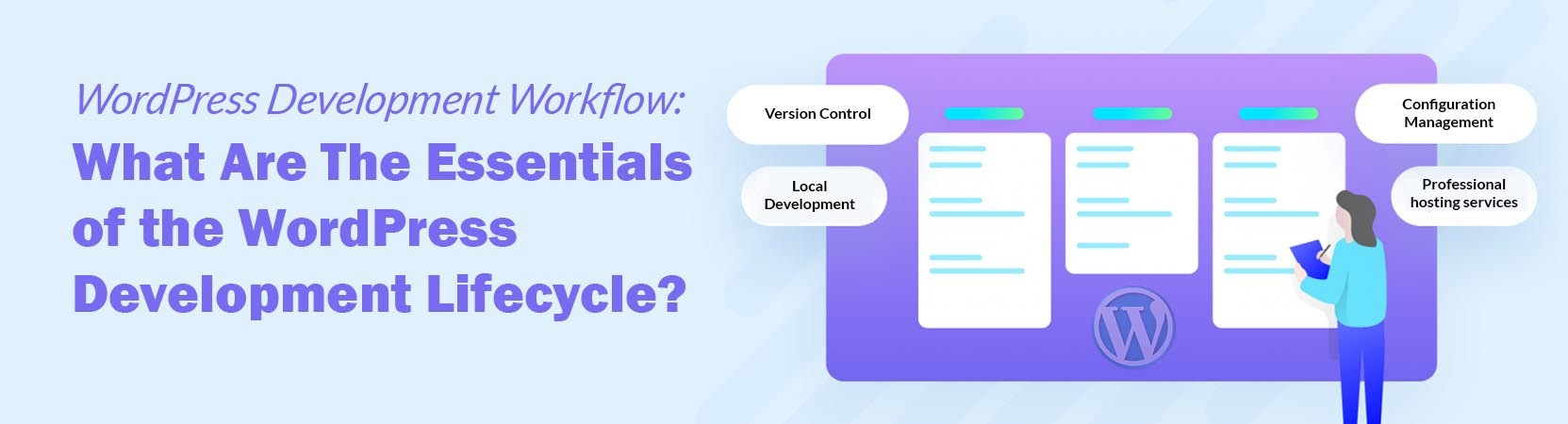 Wordpress Development Workflow What Are The Essentials Of The Wordpress Development Lifecycle